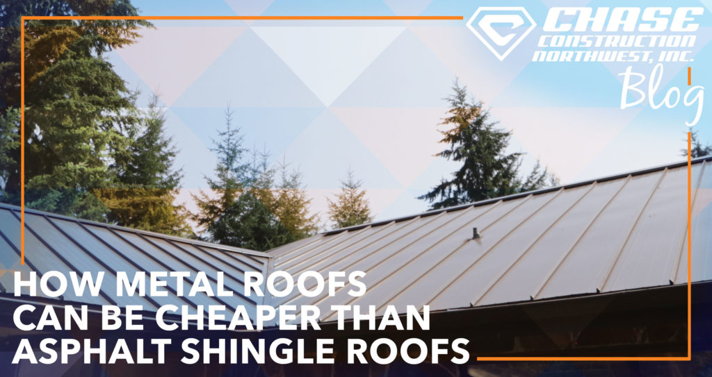 How Metal Roofs Can Be Cheaper Than Asphalt Shingle Roofs Chase Construction North West Blog