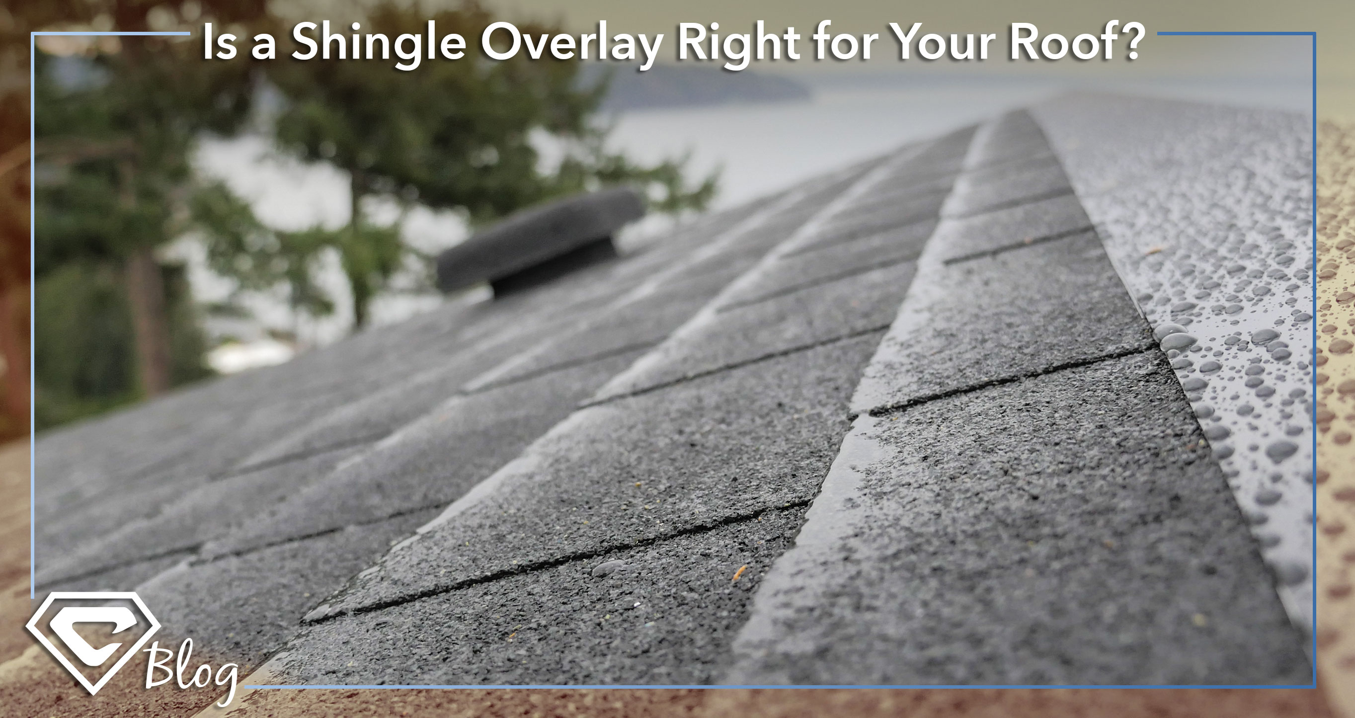 Is a Shingle Overlay Right for Your Roof? Roofing Blog